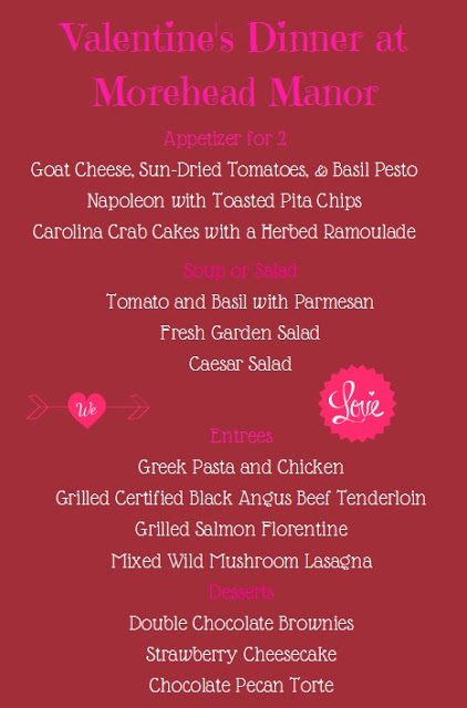 Valentine's Dinner at Morehead Manor - Menu Appetizers for 2, soup or salad, entrees, desserts