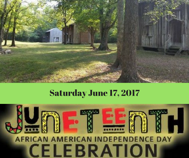 Juneteenth African American Independence Day Celebration Sat. June 17, 2017 Historic Stagville